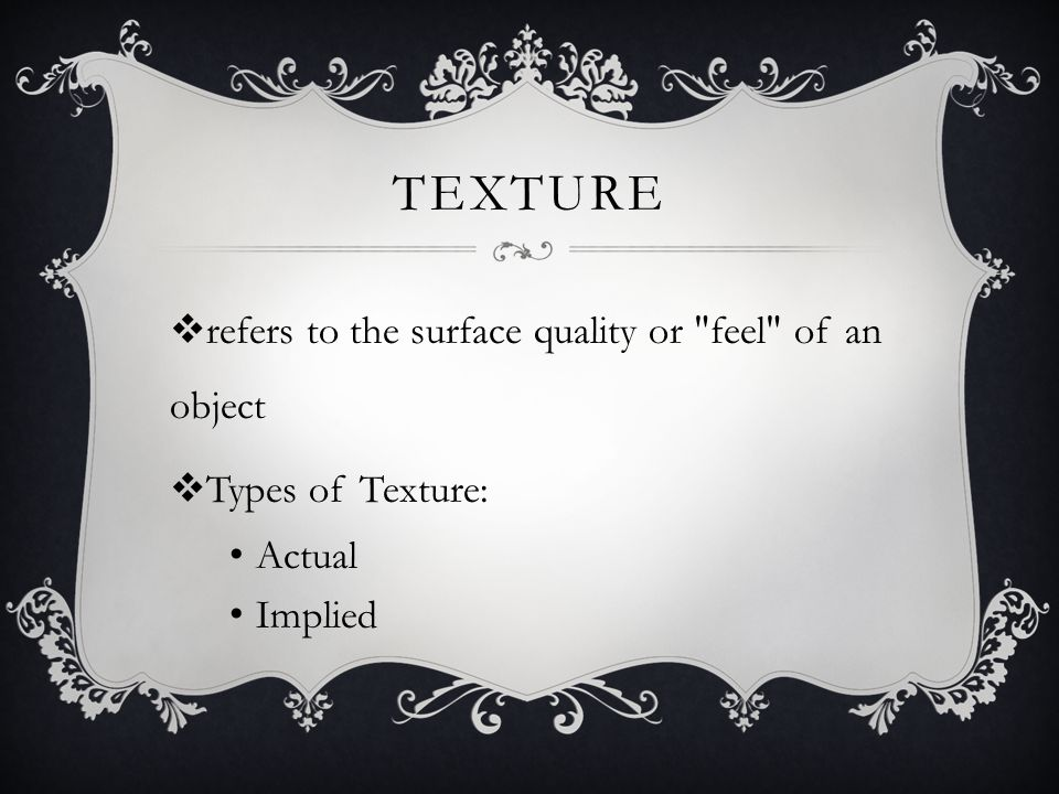 Texture refers to the surface quality or feel of an object