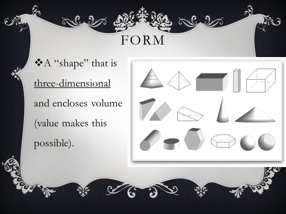 Form A shape that is three-dimensional and encloses volume (value makes this possible).