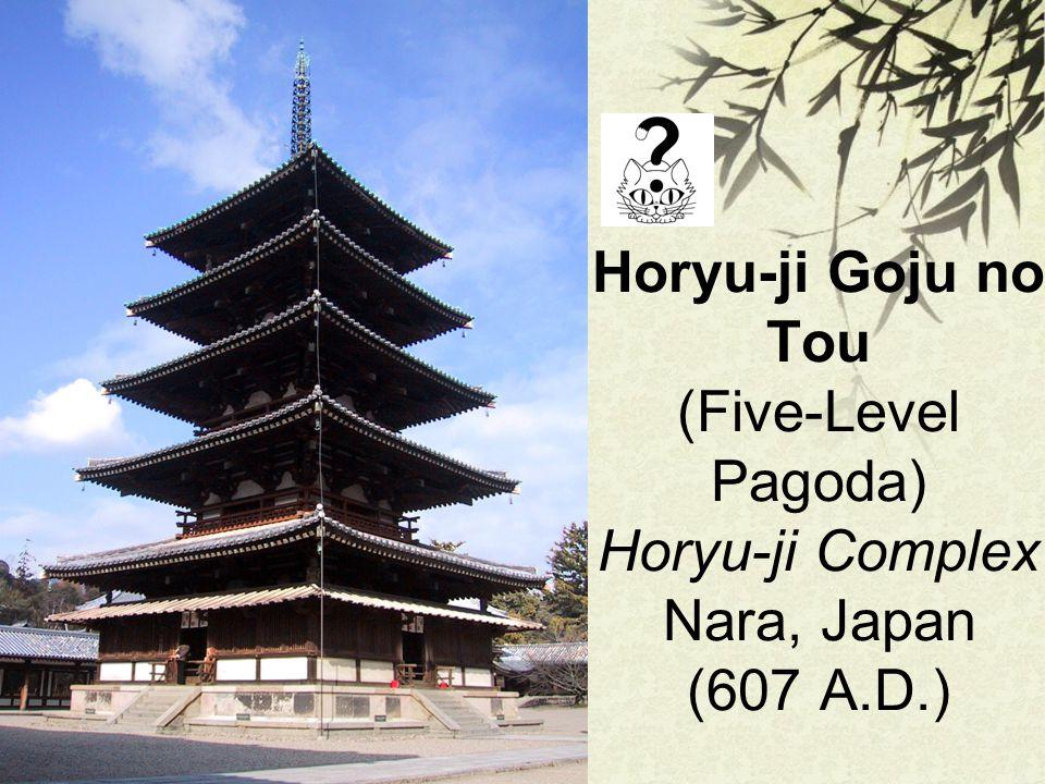Horyu-ji Goju no Tou (Five-Level Pagoda) Horyu-ji Complex Nara, Japan (607 A.D.)