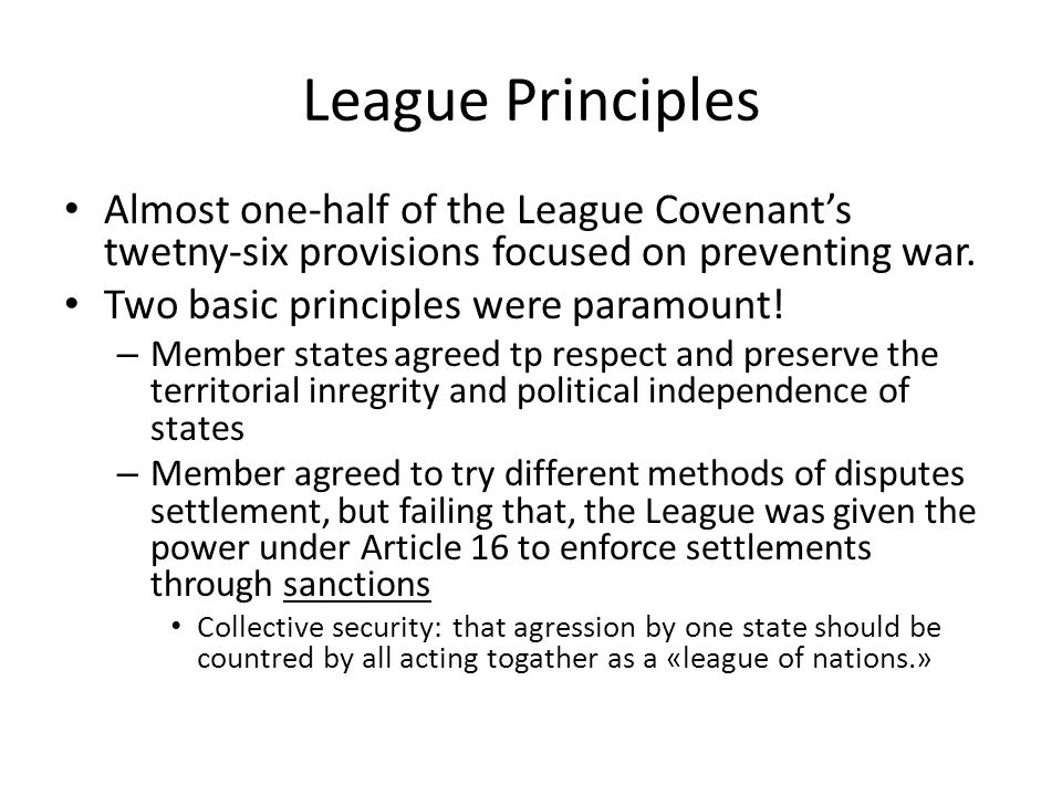 League Principles Almost one-half of the League Covenant's twetny-six provisions focused on preventing war.