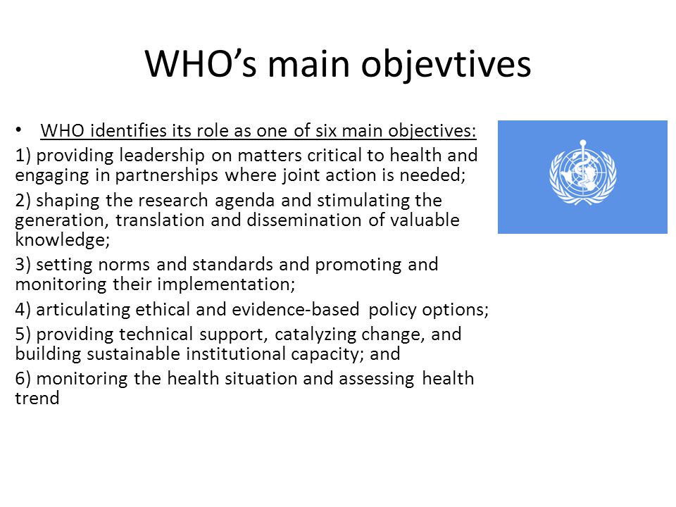 WHO's main objevtives WHO identifies its role as one of six main objectives: