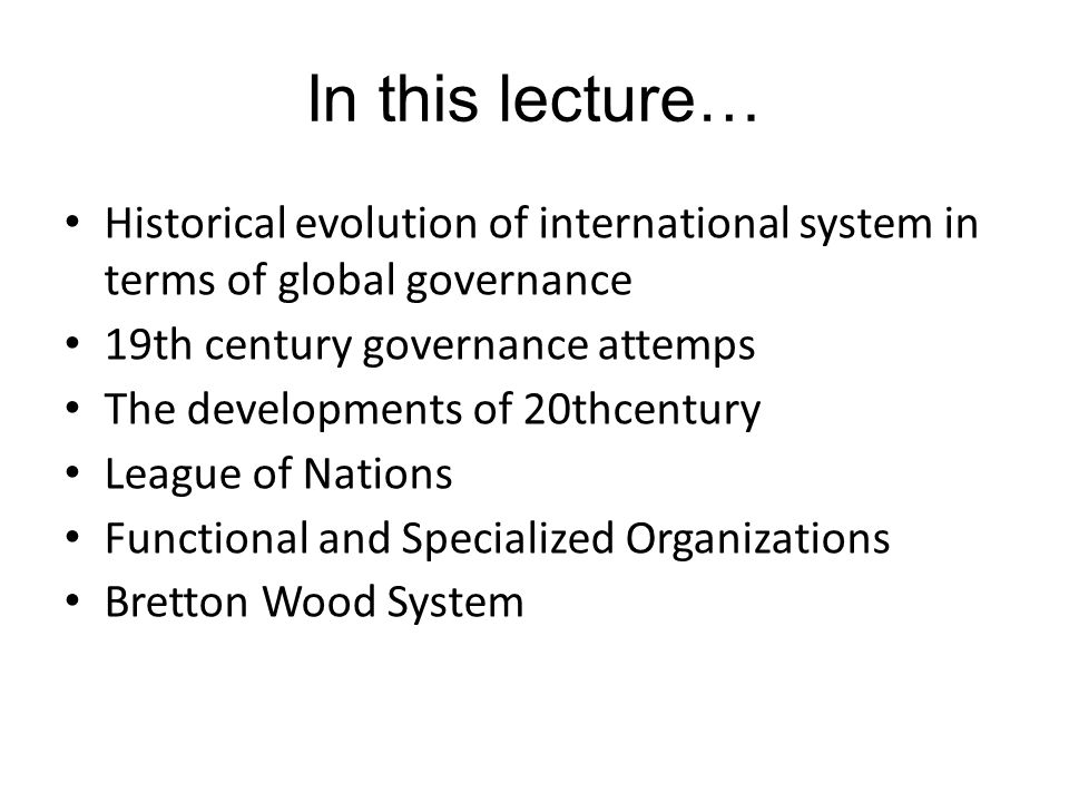 In this lecture… Historical evolution of international system in terms of global governance. 19th century governance attemps.