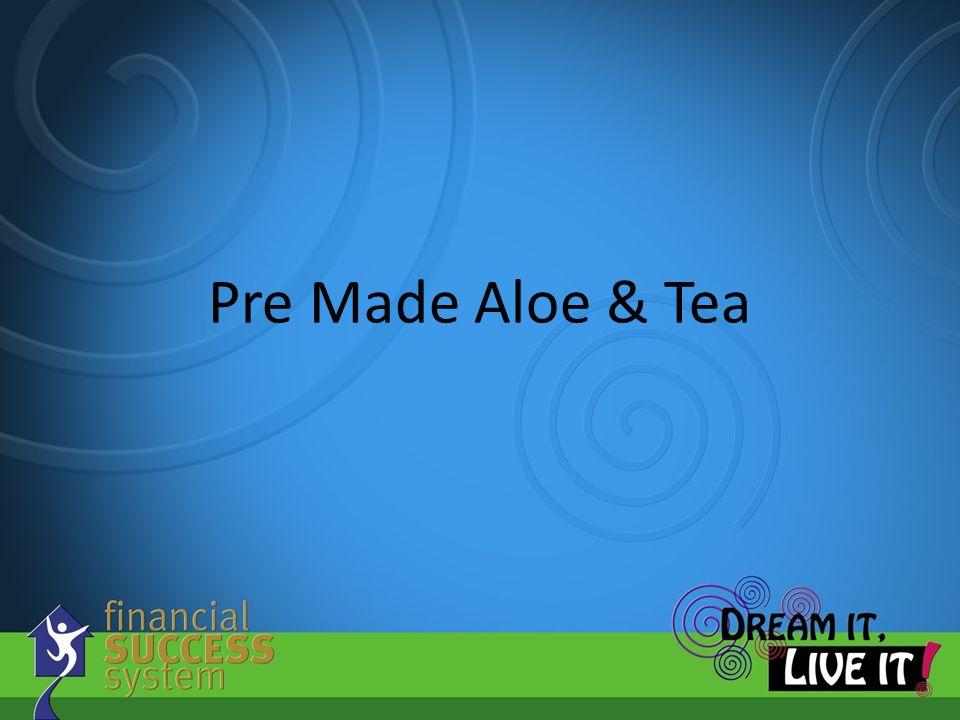 Pre Made Aloe & Tea