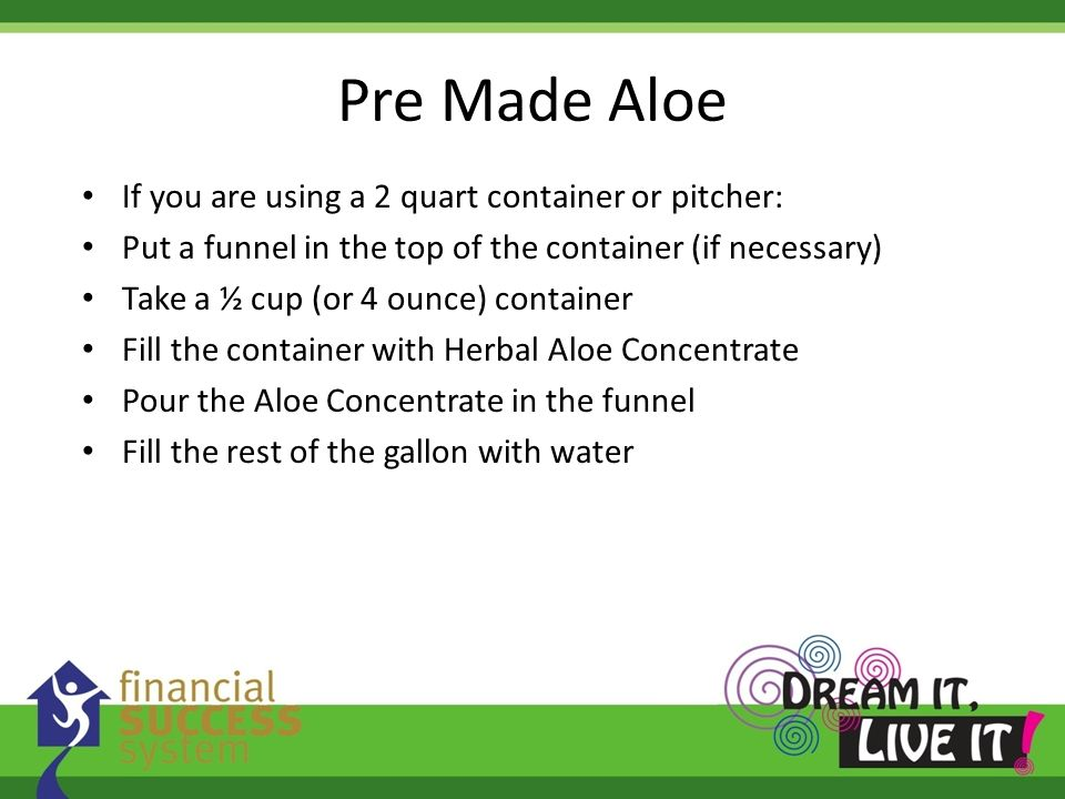 Pre Made Aloe If you are using a 2 quart container or pitcher: