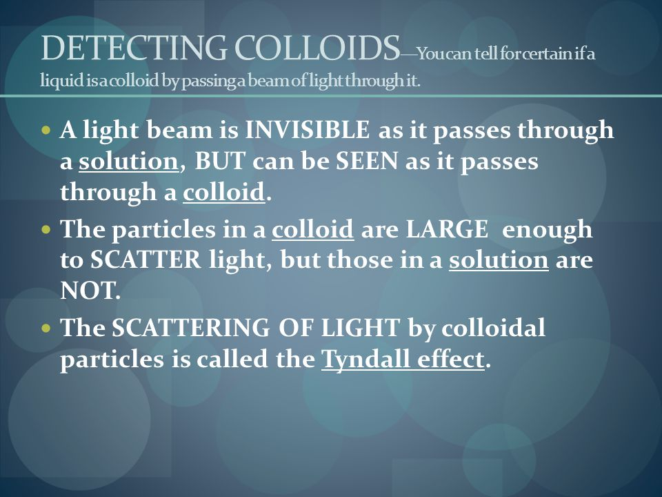 DETECTING COLLOIDS—You can tell for certain if a liquid is a colloid by passing a beam of light through it.