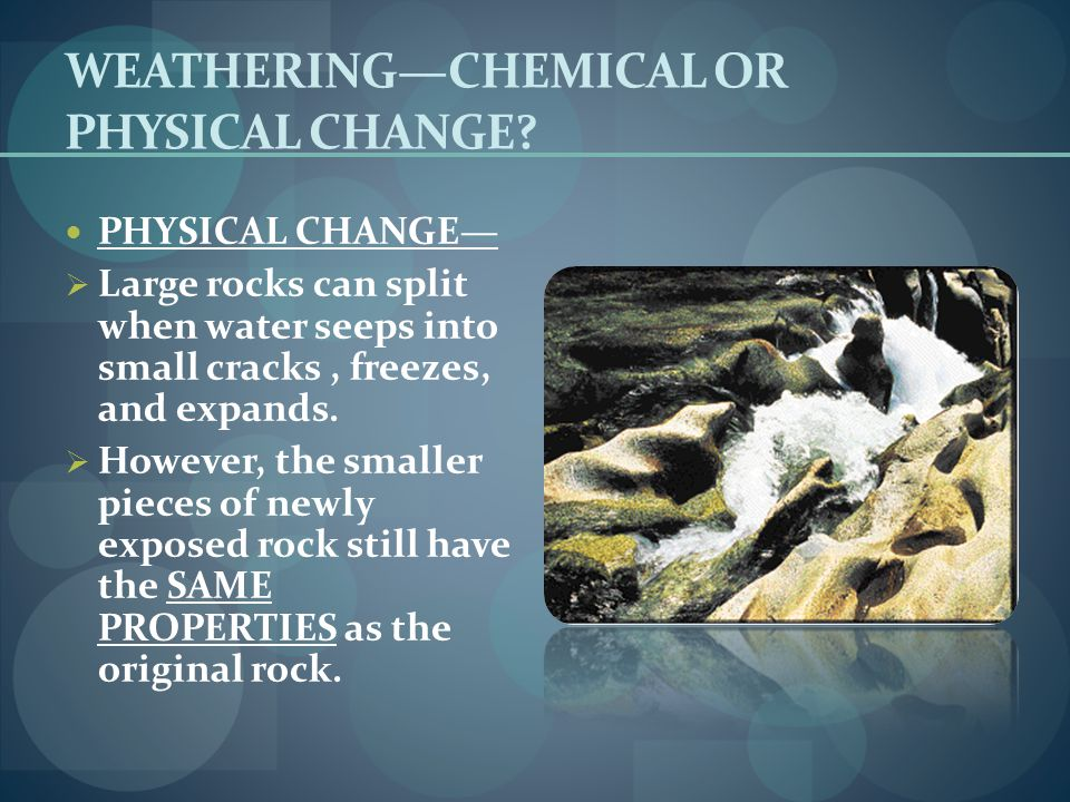 WEATHERING—CHEMICAL OR PHYSICAL CHANGE