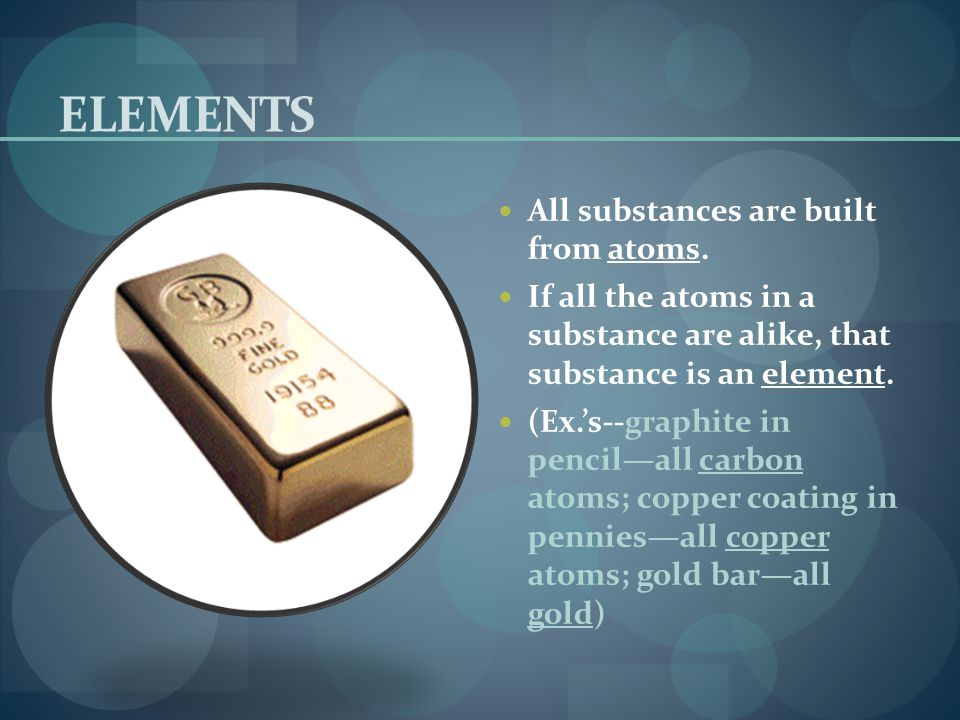 ELEMENTS All substances are built from atoms.