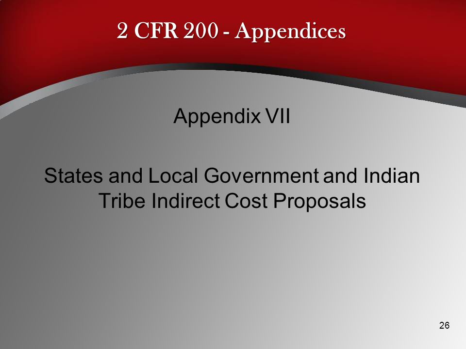 2 CFR 200 - Appendices Appendix VII States and Local Government and Indian Tribe Indirect Cost Proposals