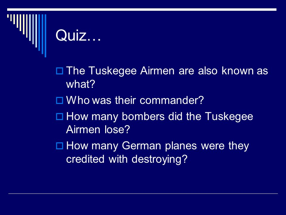 Quiz… The Tuskegee Airmen are also known as what