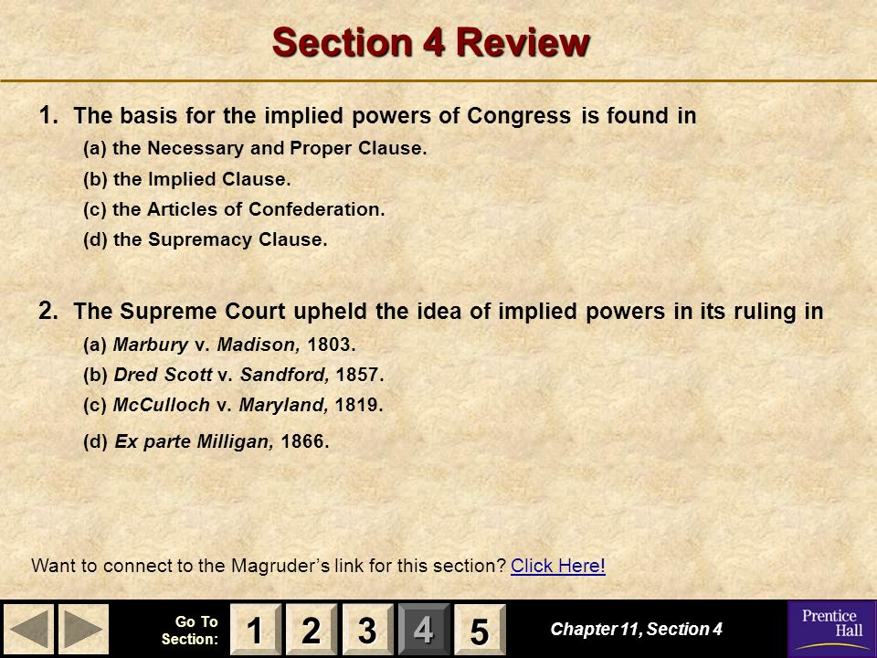 Section 4 Review 1. The basis for the implied powers of Congress is found in. (a) the Necessary and Proper Clause.
