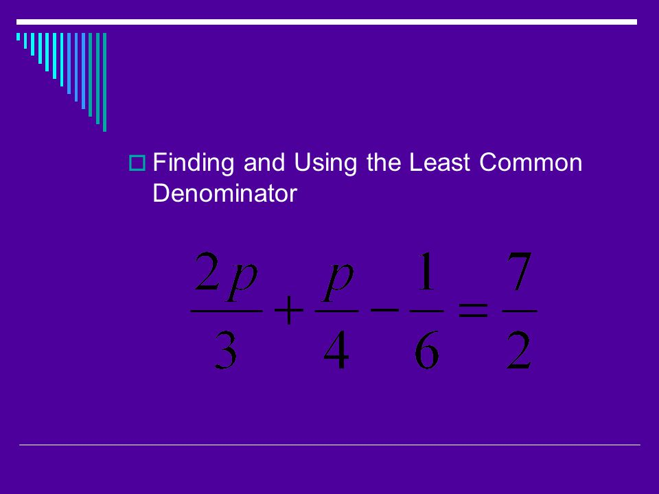 Finding and Using the Least Common Denominator