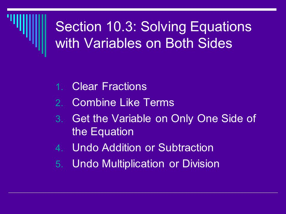 Section 10.3: Solving Equations with Variables on Both Sides