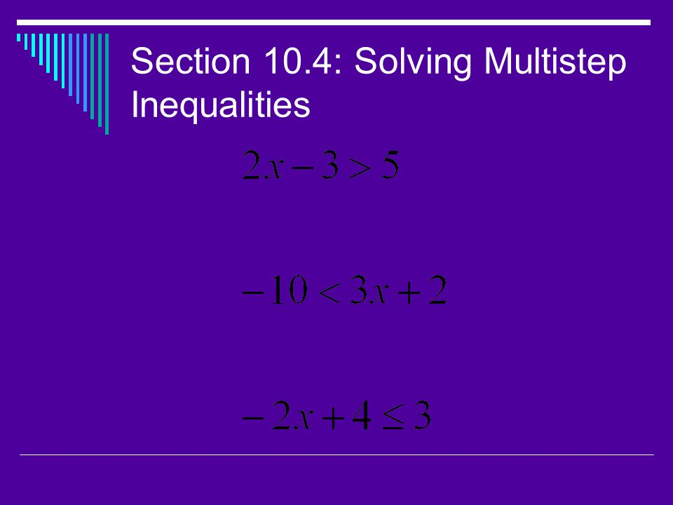 Section 10.4: Solving Multistep Inequalities