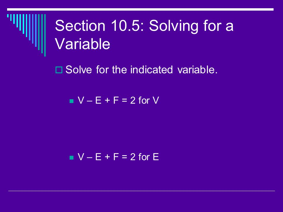 Section 10.5: Solving for a Variable