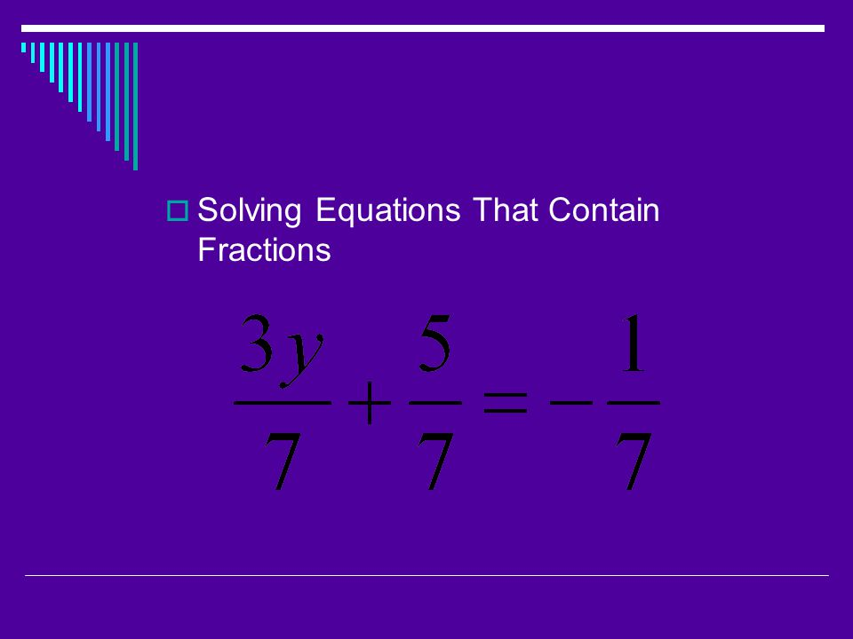 Solving Equations That Contain Fractions