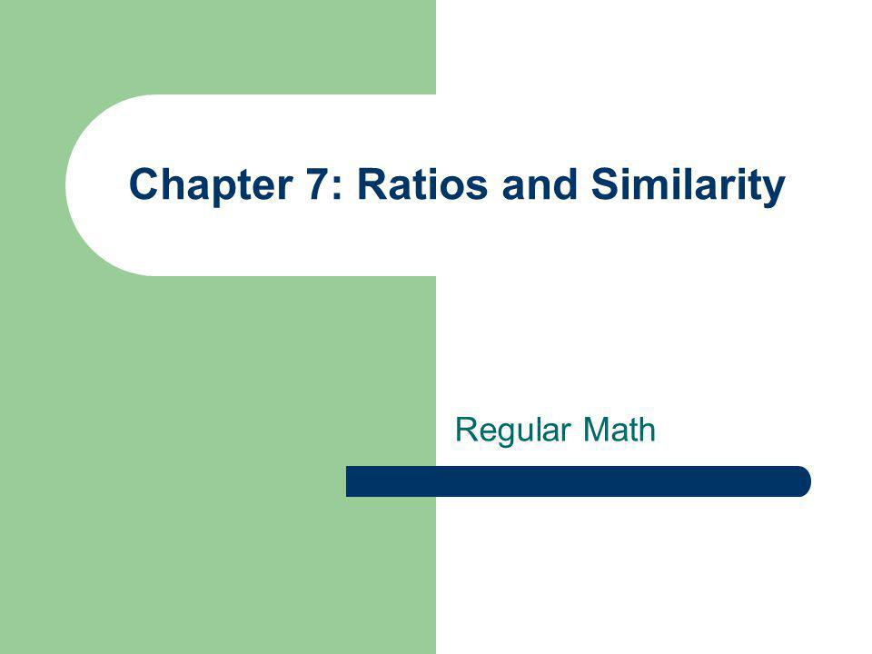 Chapter 7: Ratios and Similarity