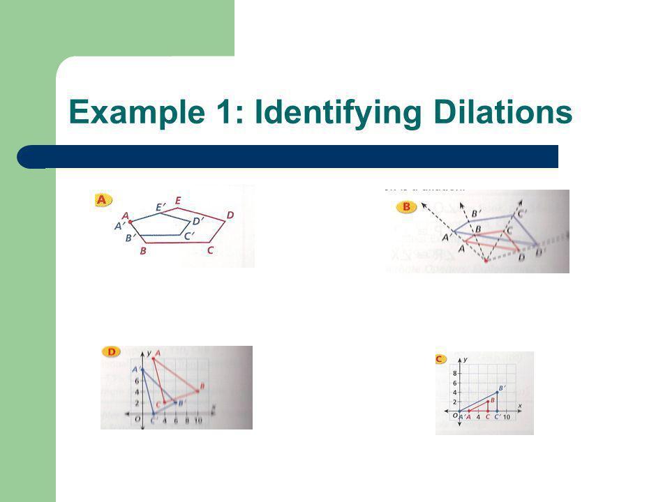Example 1: Identifying Dilations