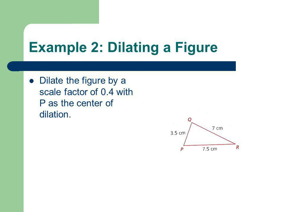 Example 2: Dilating a Figure