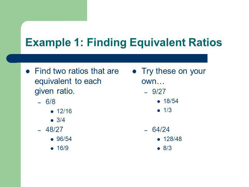 Example 1: Finding Equivalent Ratios