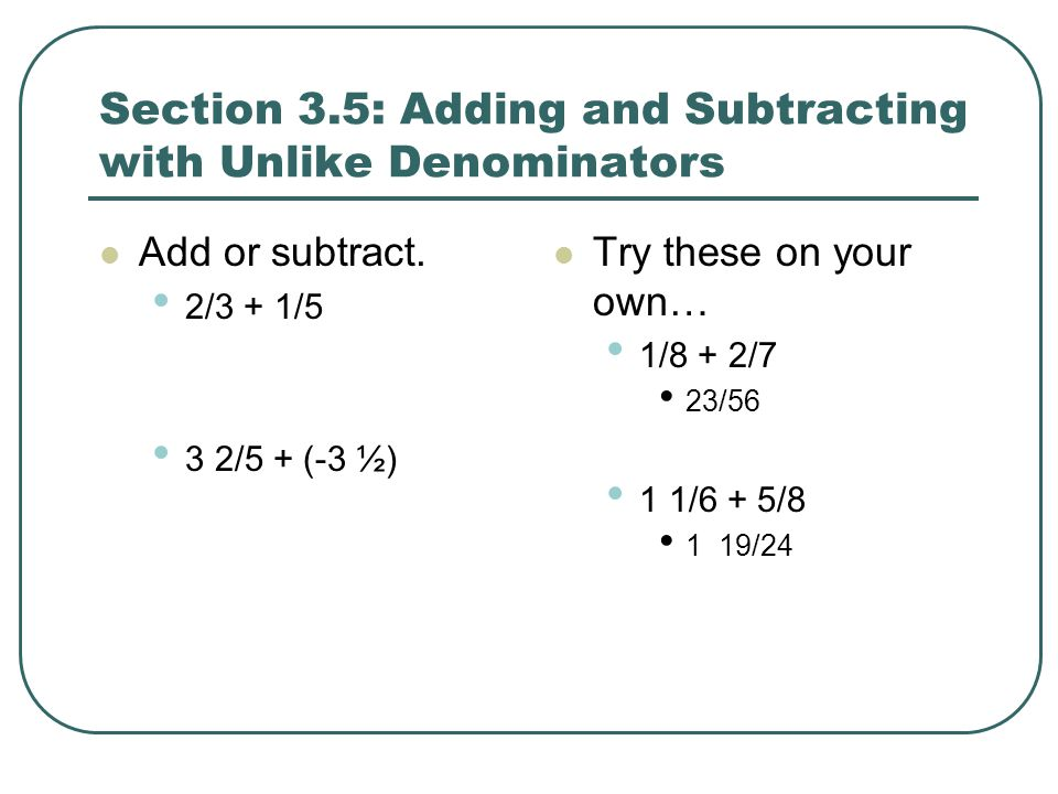 Section 3.5: Adding and Subtracting with Unlike Denominators
