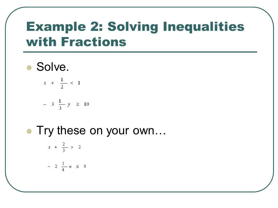 Example 2: Solving Inequalities with Fractions