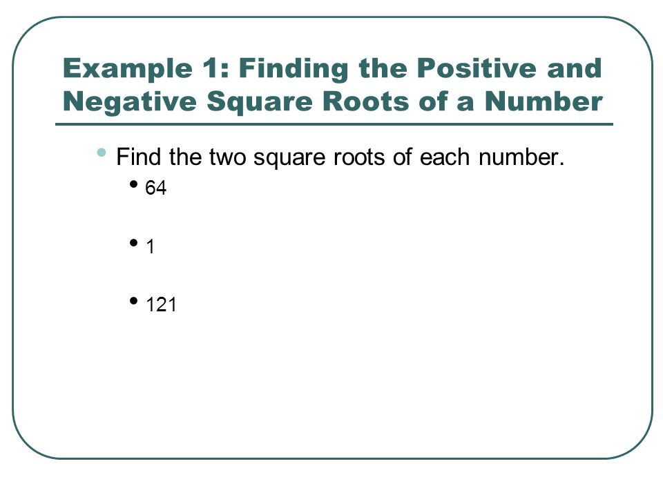 Example 1: Finding the Positive and Negative Square Roots of a Number