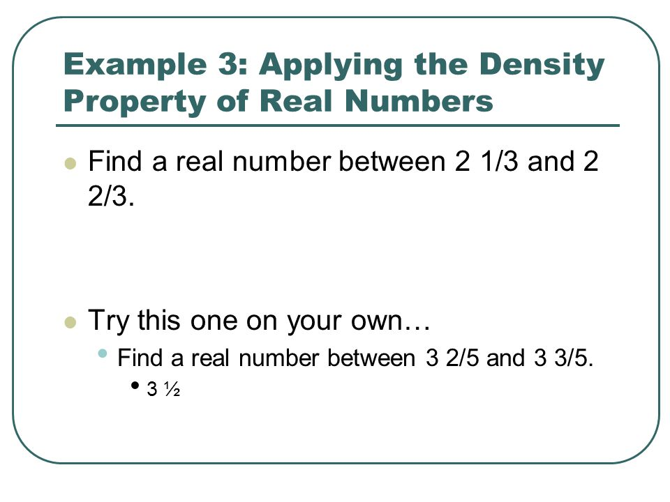 Example 3: Applying the Density Property of Real Numbers