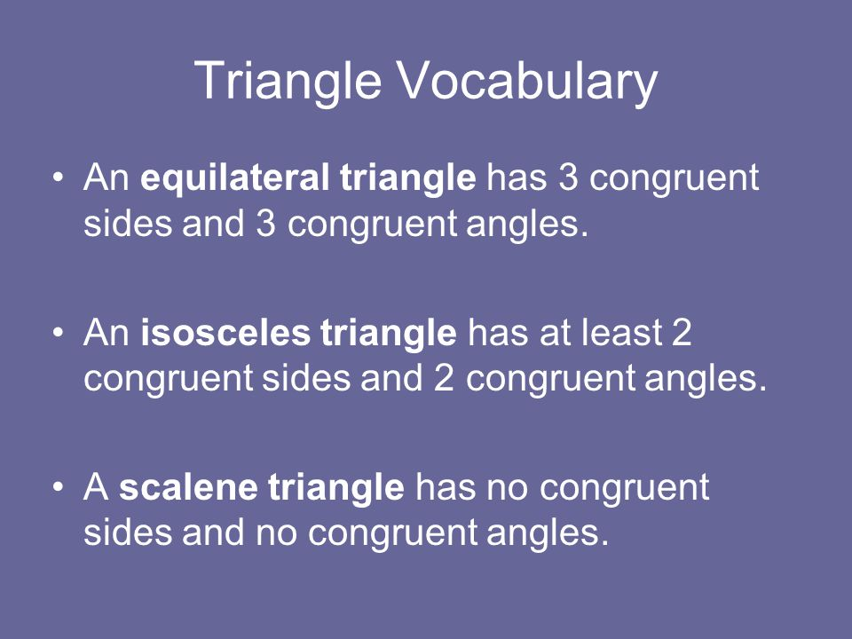 Triangle Vocabulary An equilateral triangle has 3 congruent sides and 3 congruent angles.