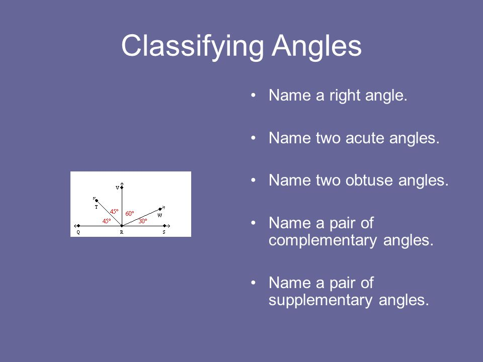 Classifying Angles Name a right angle. Name two acute angles.