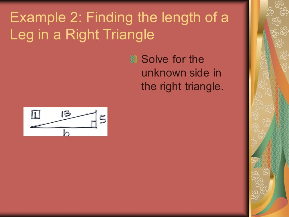 Example 2: Finding the length of a Leg in a Right Triangle