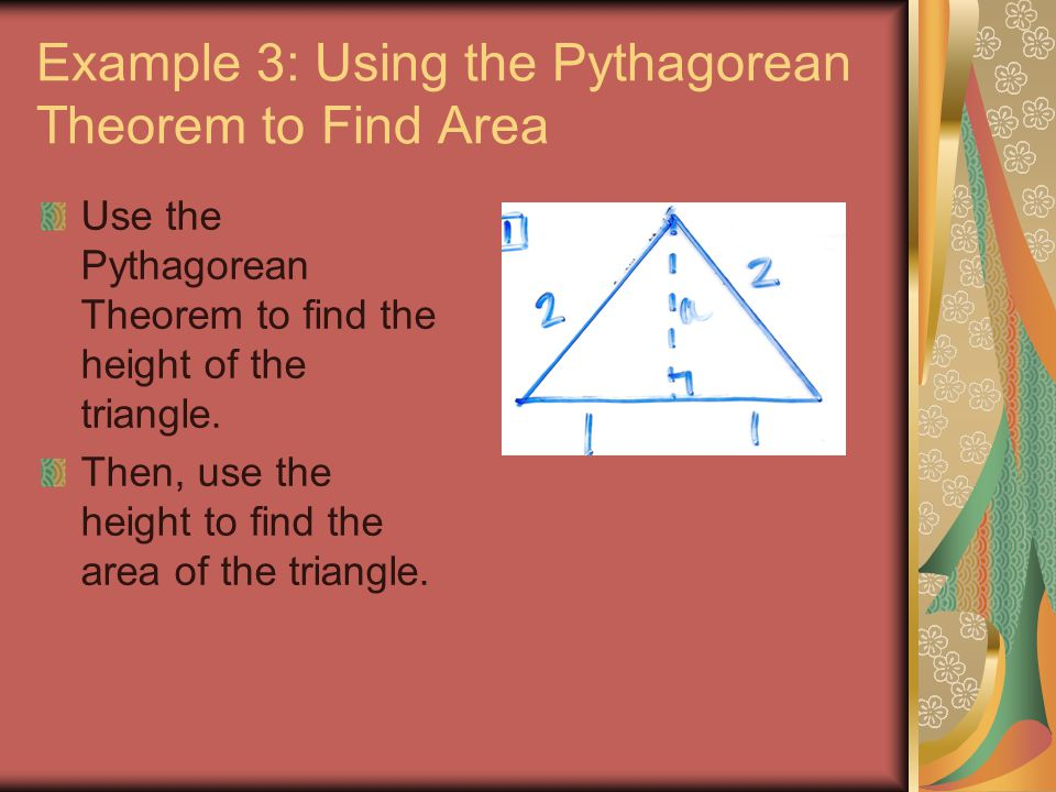 Example 3: Using the Pythagorean Theorem to Find Area