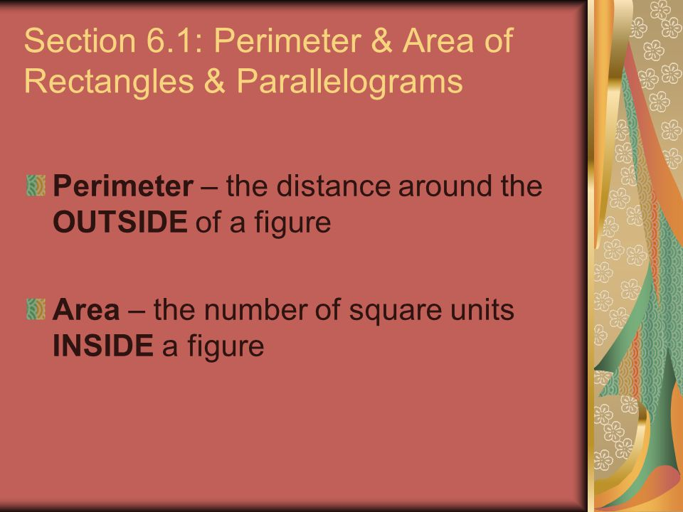 Section 6.1: Perimeter & Area of Rectangles & Parallelograms