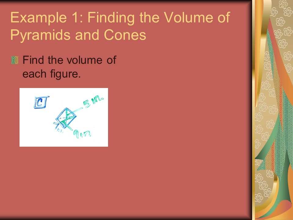 Example 1: Finding the Volume of Pyramids and Cones