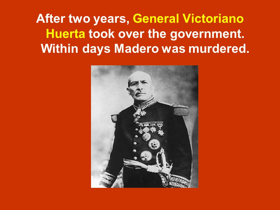 After two years, General Victoriano Huerta took over the government