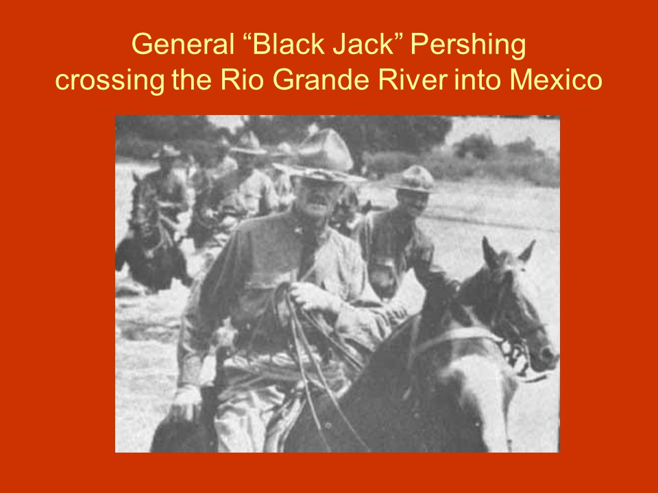 General Black Jack Pershing crossing the Rio Grande River into Mexico