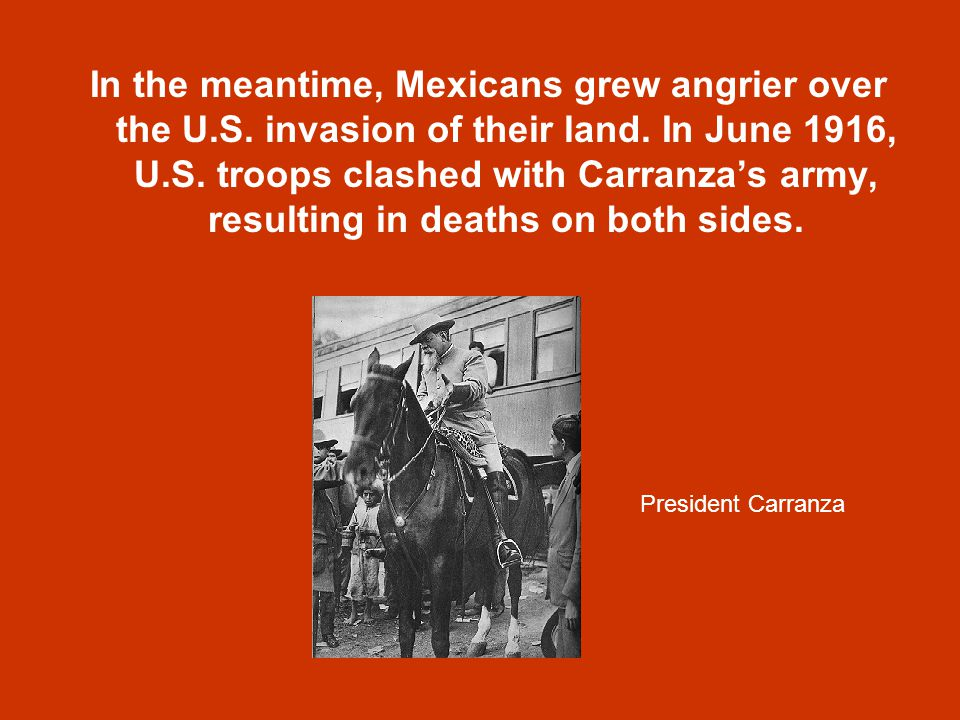 In the meantime, Mexicans grew angrier over the U. S