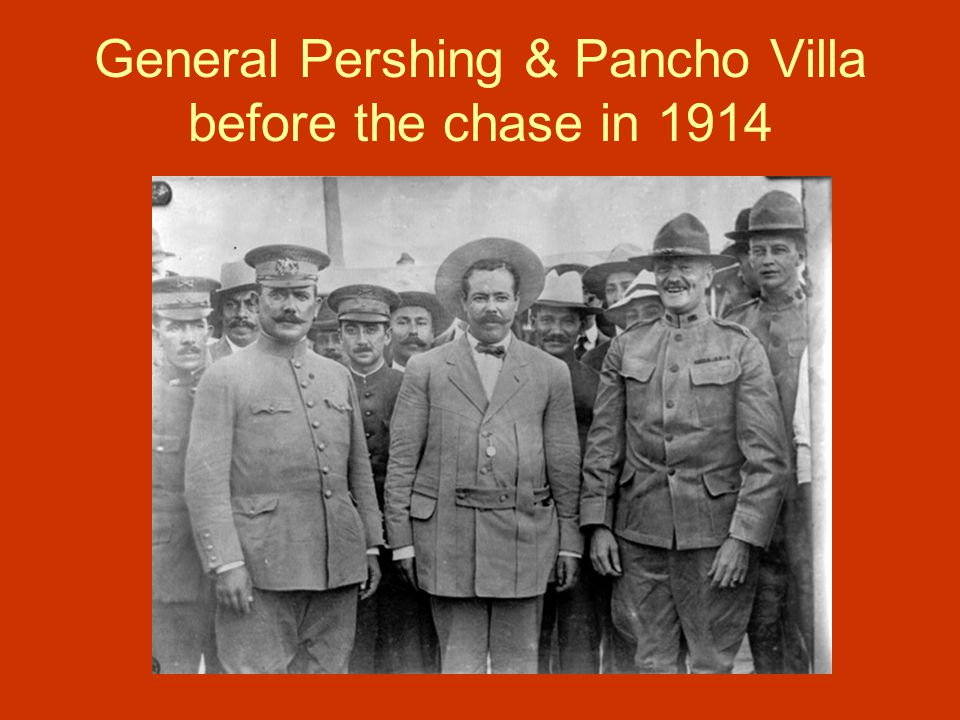 General Pershing & Pancho Villa before the chase in 1914