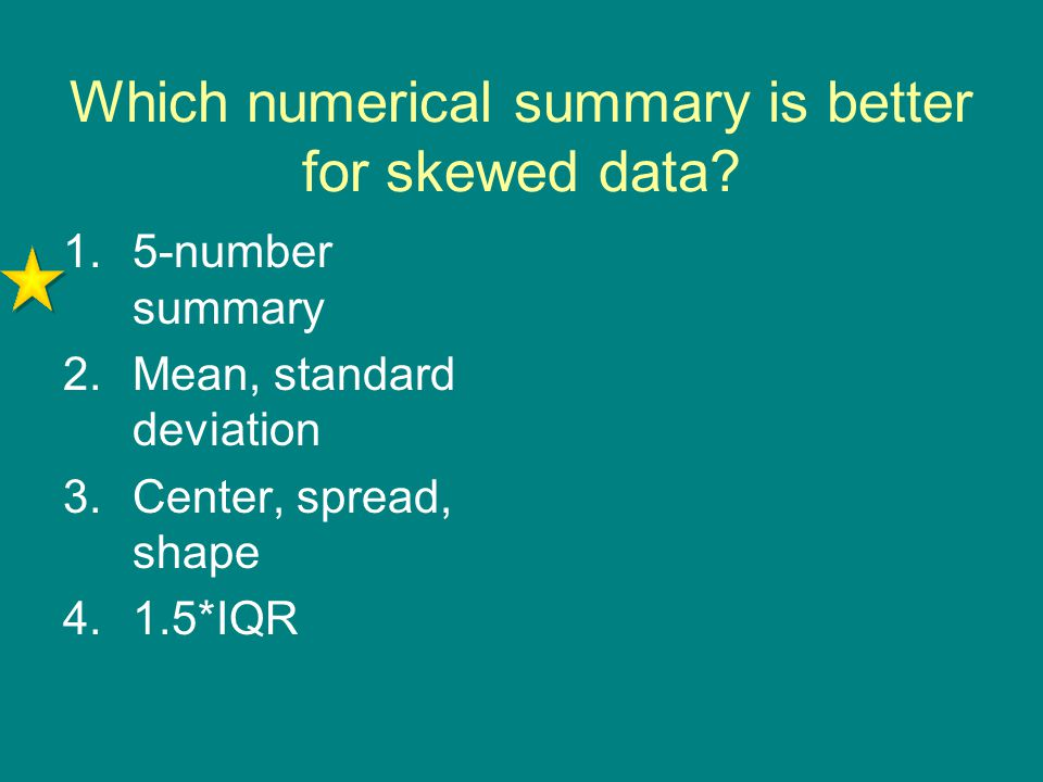 Which numerical summary is better for skewed data