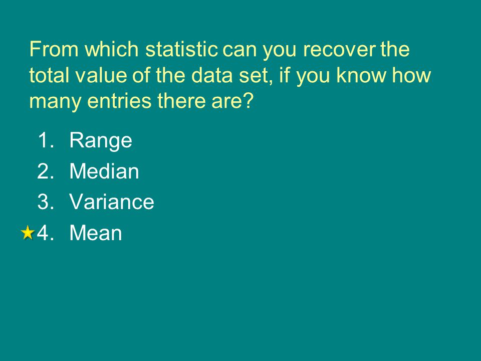 From which statistic can you recover the total value of the data set, if you know how many entries there are