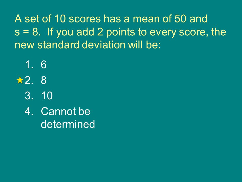 A set of 10 scores has a mean of 50 and s = 8