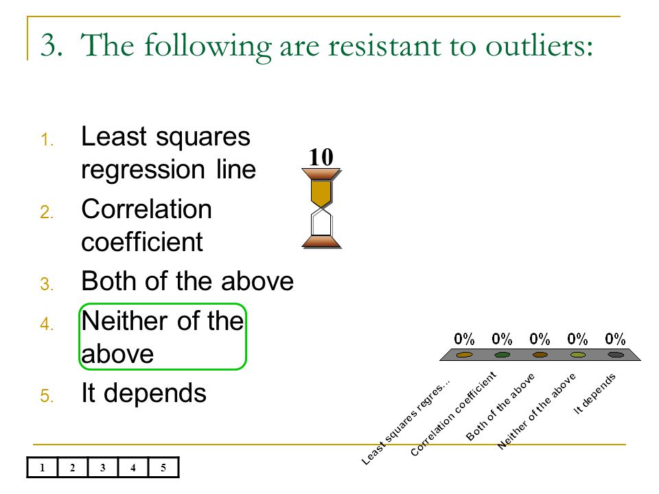 3. The following are resistant to outliers: