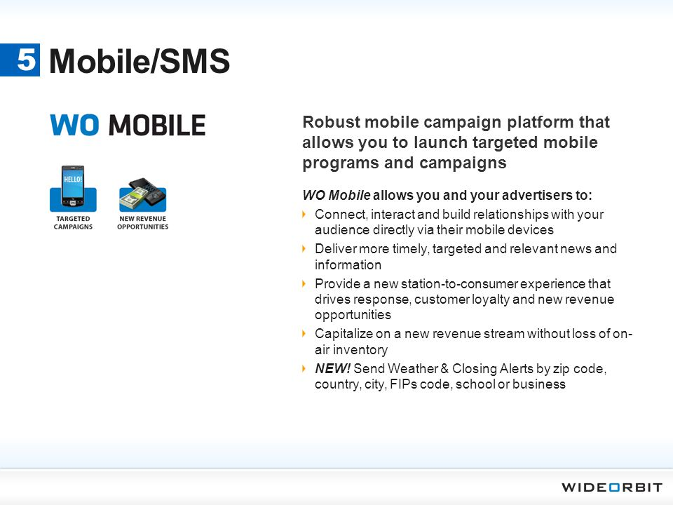 Mobile/SMS 5. Robust mobile campaign platform that allows you to launch targeted mobile programs and campaigns.