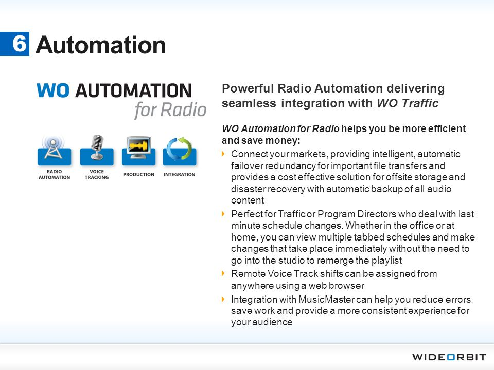 Automation 6. Powerful Radio Automation delivering seamless integration with WO Traffic.