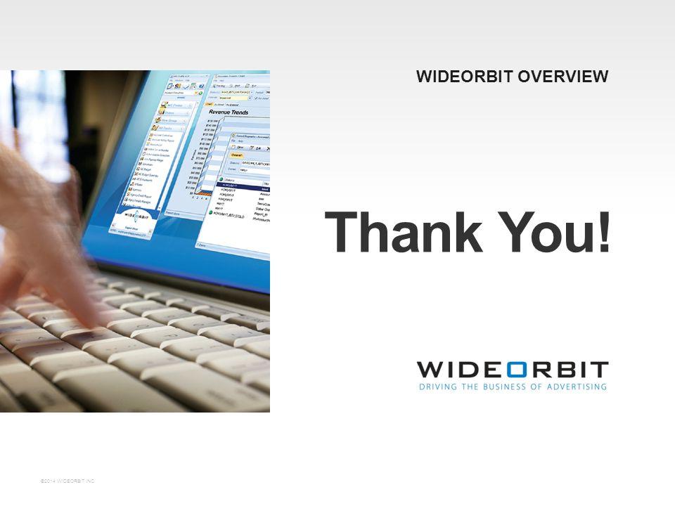 WIDEORBIT OVERVIEW Thank You! ©2014 WIDEORBIT INC.