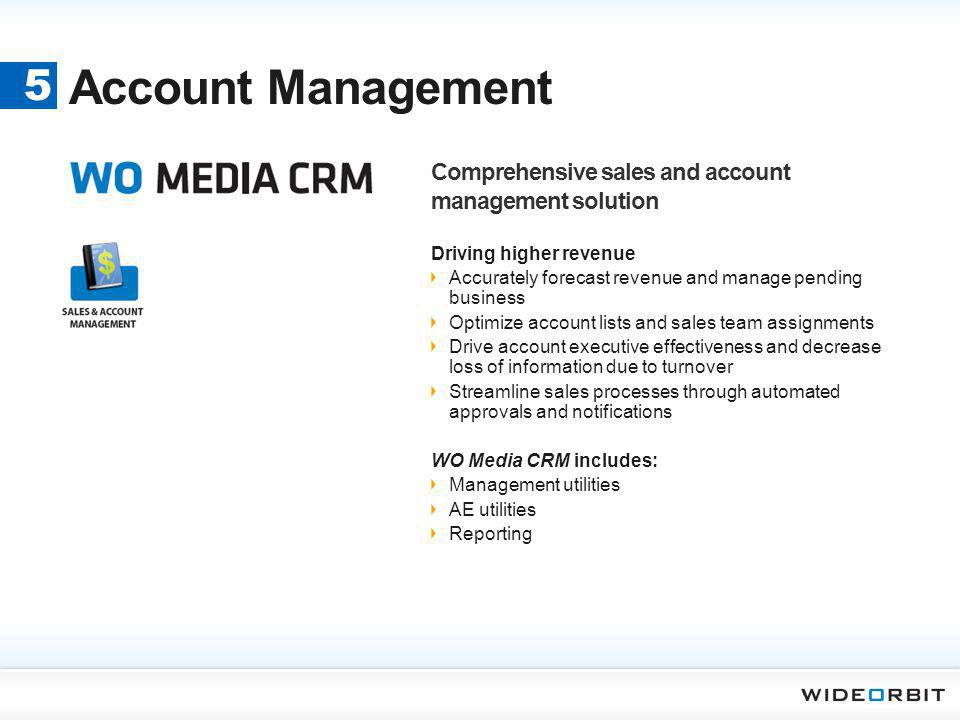 Account Management 5. Comprehensive sales and account management solution. Driving higher revenue.