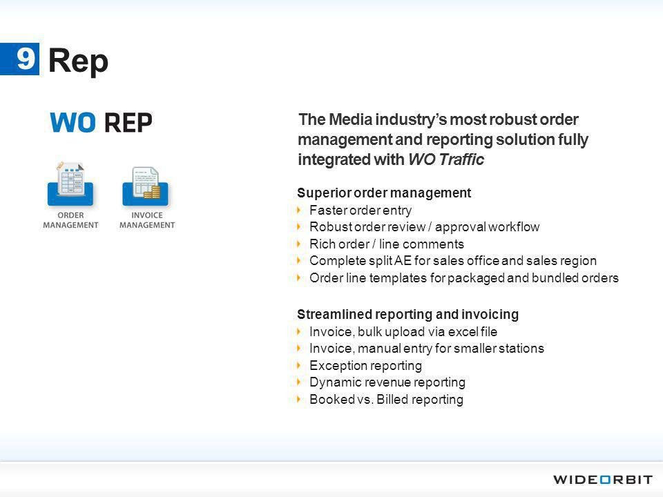 Rep 9. The Media industry's most robust order management and reporting solution fully integrated with WO Traffic.