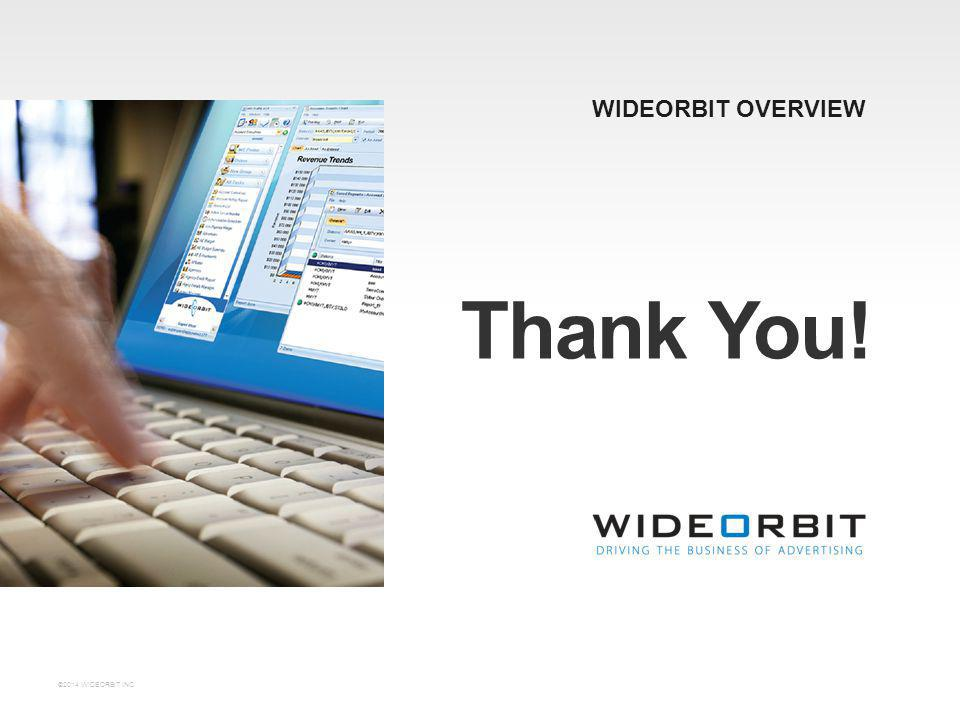 WIDEORBIT OVERVIEW Thank You! ©2014 WIDEORBIT INC.