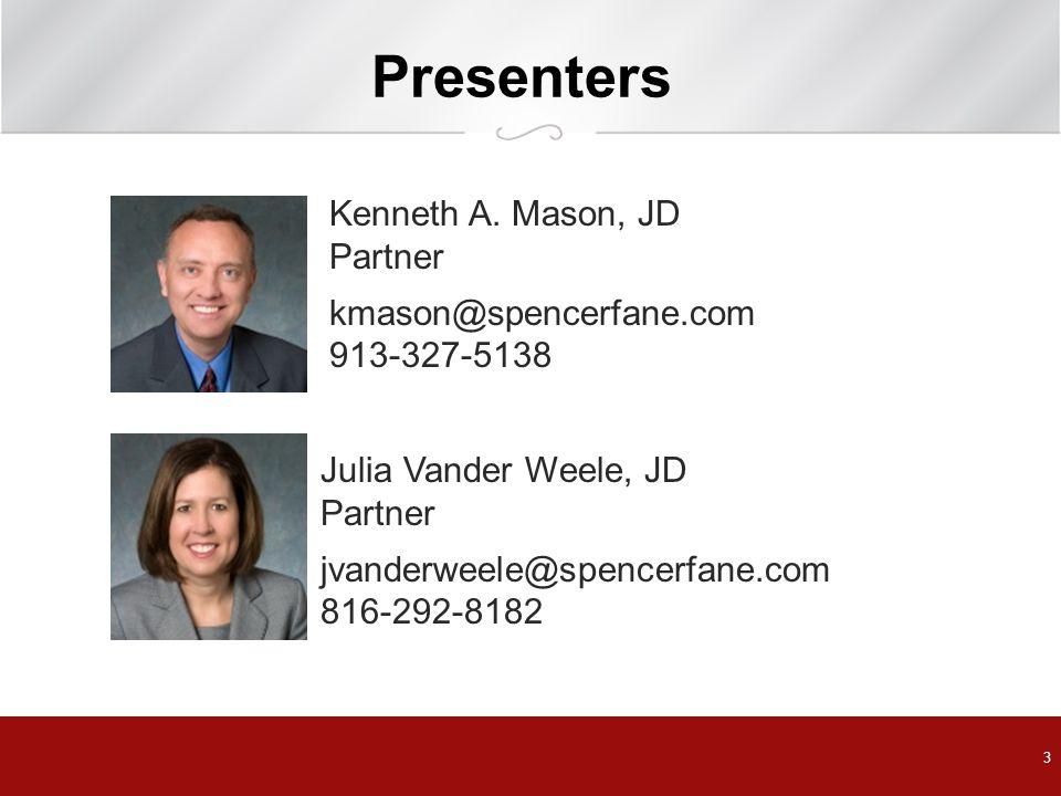 Presenters Kenneth A. Mason, JD Partner kmason@spencerfane.com