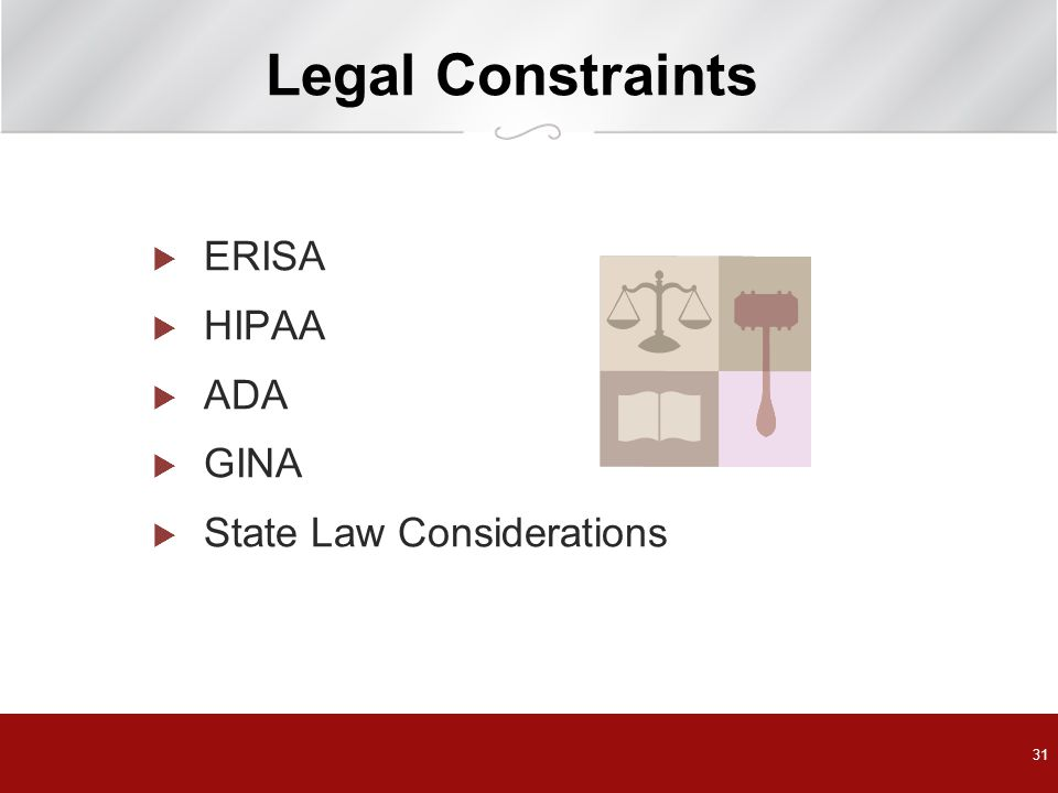 Legal Constraints ERISA HIPAA ADA GINA State Law Considerations