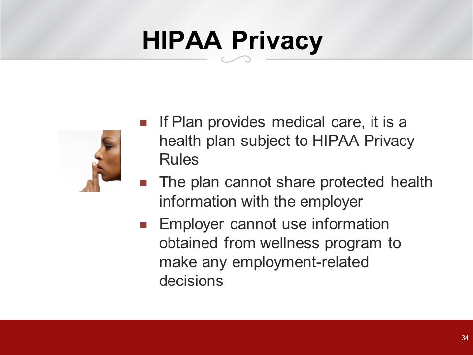 HIPAA Privacy If Plan provides medical care, it is a health plan subject to HIPAA Privacy Rules.